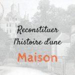 Reconstituer l'histoire d'une maison