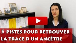Vidéo de généalogie - Retrouver un ancêtre : 5 pistes à suivre